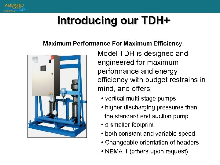 Introducing our TDH+ Maximum Performance For Maximum Efficiency Model TDH is designed and engineered