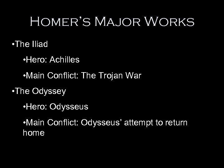 Homer's Major Works • The Iliad • Hero: Achilles • Main Conflict: The Trojan
