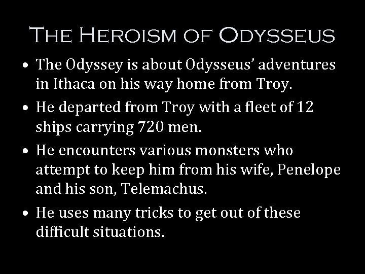 The Heroism of Odysseus • The Odyssey is about Odysseus' adventures in Ithaca on