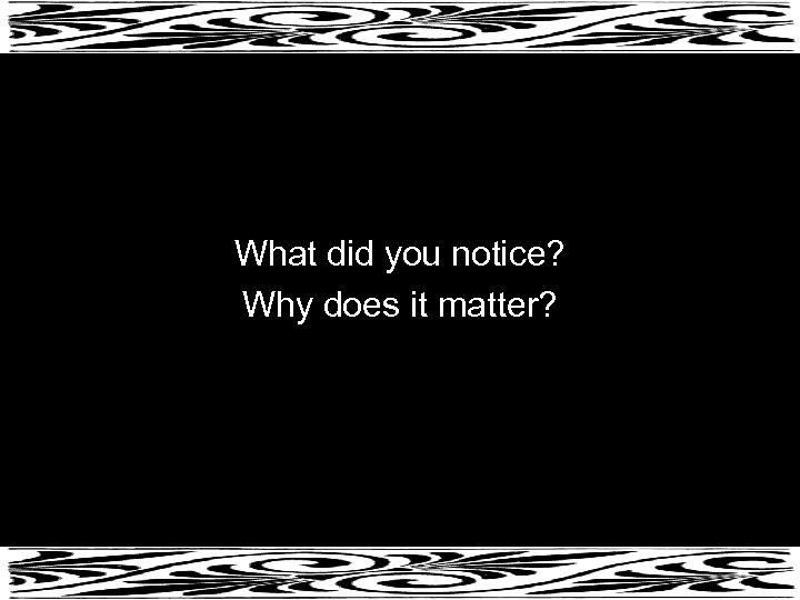 What did you notice? Why does it matter?
