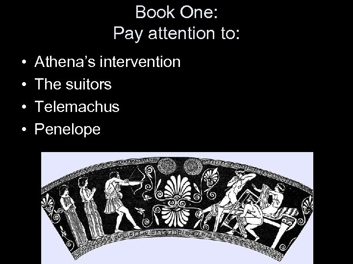 Book One: Pay attention to: • • Athena's intervention The suitors Telemachus Penelope