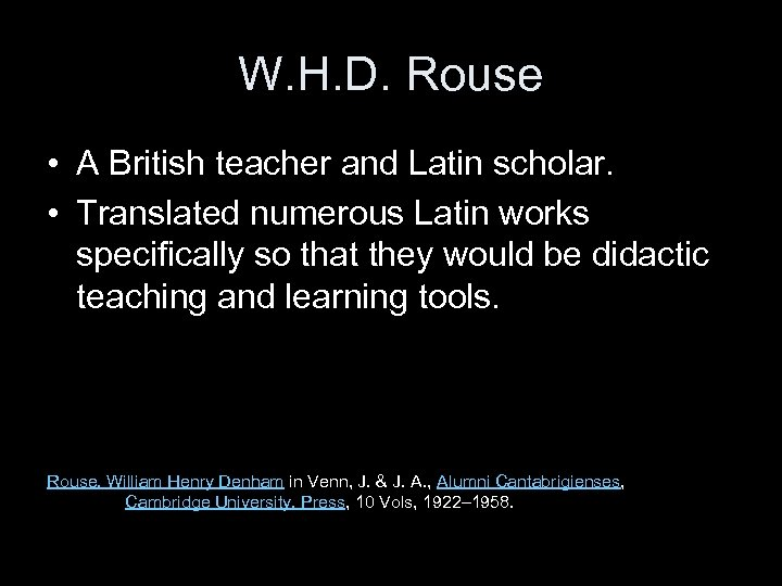 W. H. D. Rouse • A British teacher and Latin scholar. • Translated numerous
