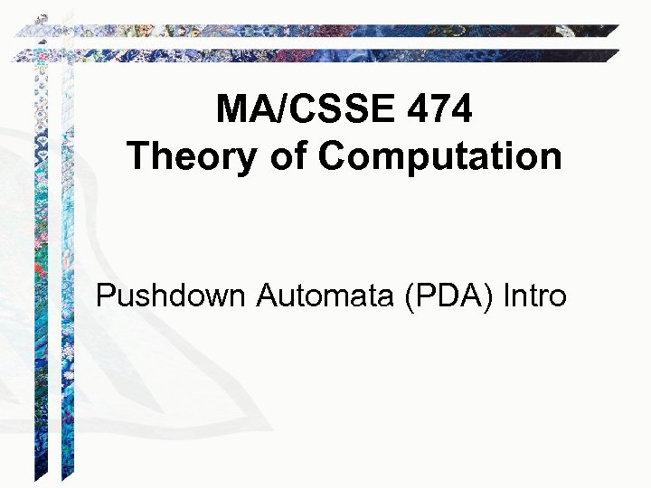 MA/CSSE 474 Theory of Computation Pushdown Automata (PDA) Intro