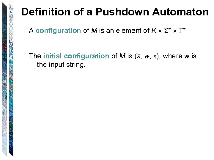 Definition of a Pushdown Automaton A configuration of M is an element of K