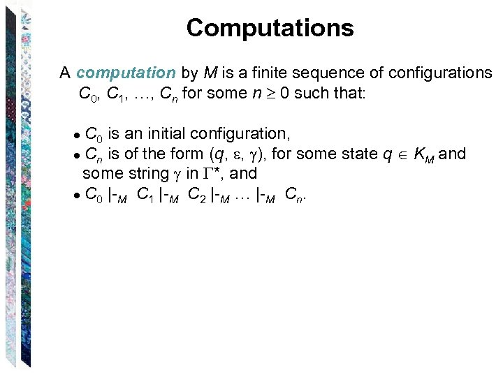 Computations A computation by M is a finite sequence of configurations C 0, C