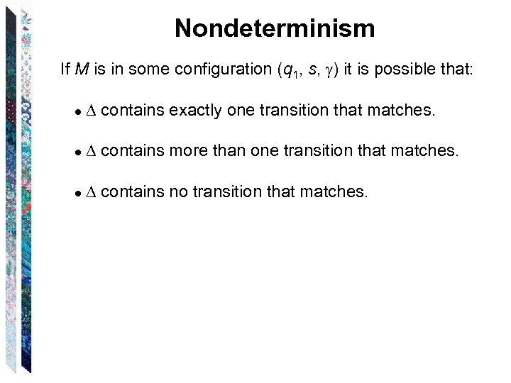 Nondeterminism If M is in some configuration (q 1, s, ) it is possible