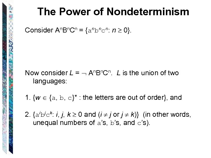 The Power of Nondeterminism Consider An. Bn. Cn = {anbncn: n 0}. Now consider
