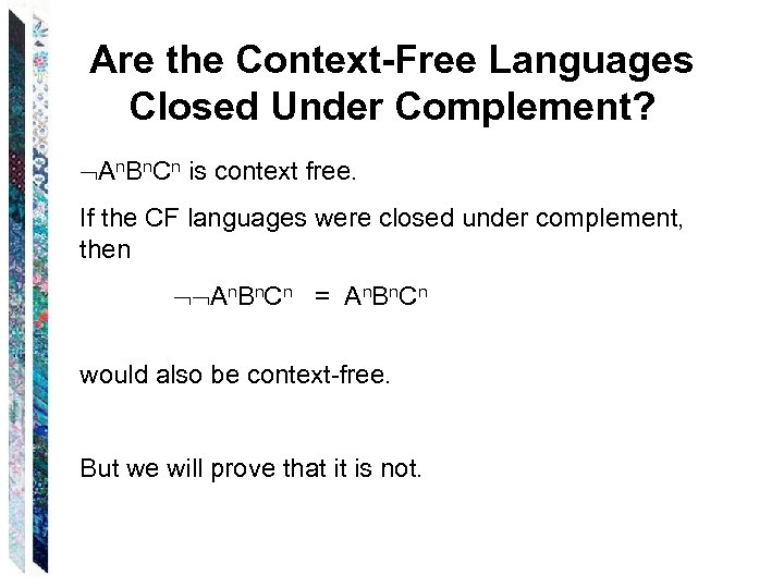 Are the Context-Free Languages Closed Under Complement? An. Bn. Cn is context free. If