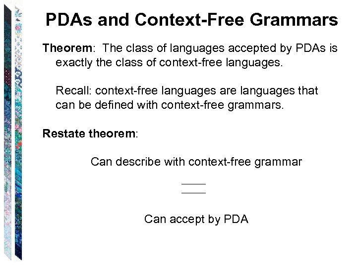 PDAs and Context-Free Grammars Theorem: The class of languages accepted by PDAs is exactly