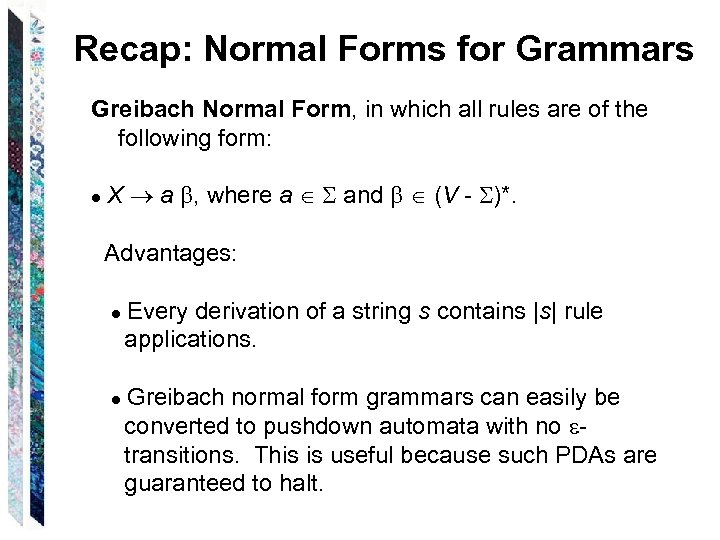 Recap: Normal Forms for Grammars Greibach Normal Form, in which all rules are of