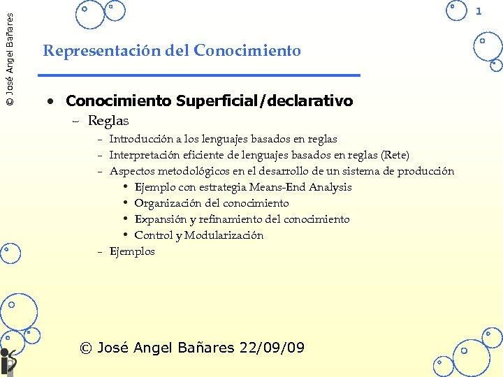 © José Angel Bañares 1 Representación del Conocimiento • Conocimiento Superficial/declarativo – Reglas –