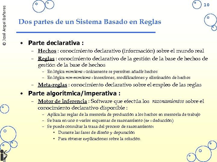 © José Angel Bañares 10 Dos partes de un Sistema Basado en Reglas •