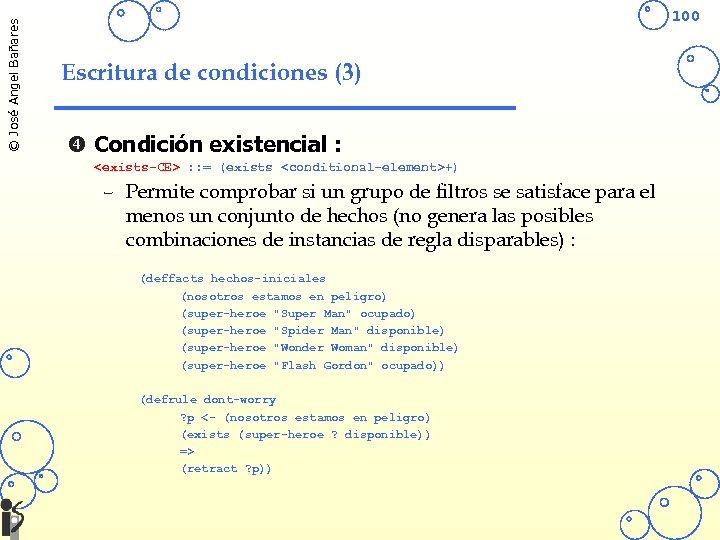 © José Angel Bañares 100 Escritura de condiciones (3) Condición existencial : <exists-CE> :