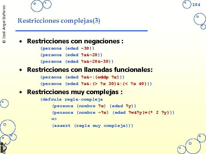 © José Angel Bañares 104 Restricciones complejas(3) • Restricciones con negaciones : (persona (edad