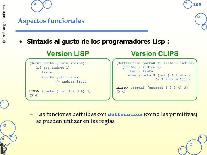© José Angel Bañares 105 Aspectos funcionales • Sintaxis al gusto de los programadores