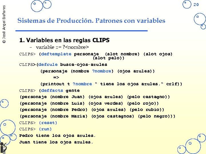 © José Angel Bañares 20 Sistemas de Producción. Patrones con variables 1. Variables en