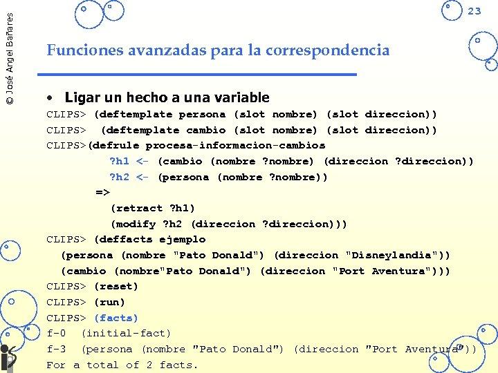 © José Angel Bañares 23 Funciones avanzadas para la correspondencia • Ligar un hecho