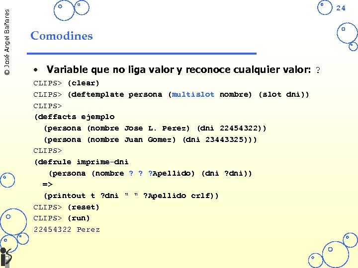 © José Angel Bañares 24 Comodines • Variable que no liga valor y reconoce