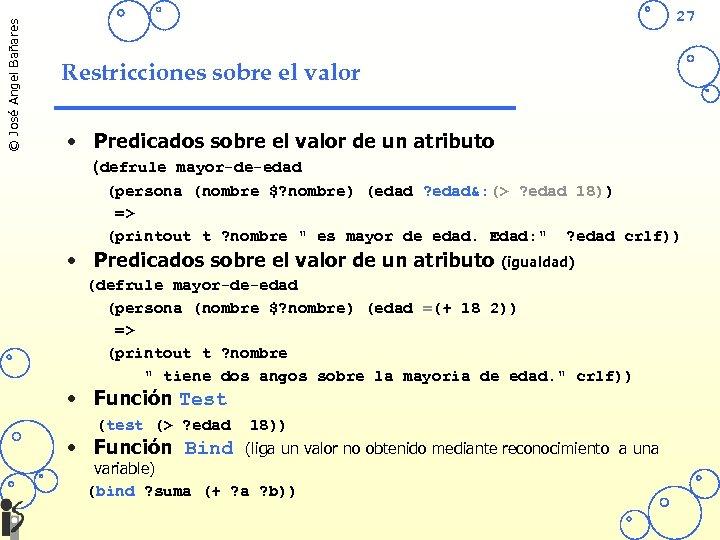 © José Angel Bañares 27 Restricciones sobre el valor • Predicados sobre el valor