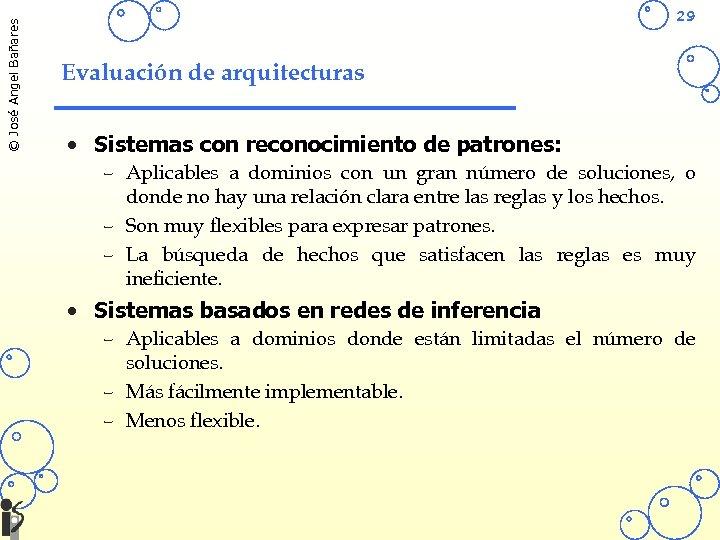 © José Angel Bañares 29 Evaluación de arquitecturas • Sistemas con reconocimiento de patrones: