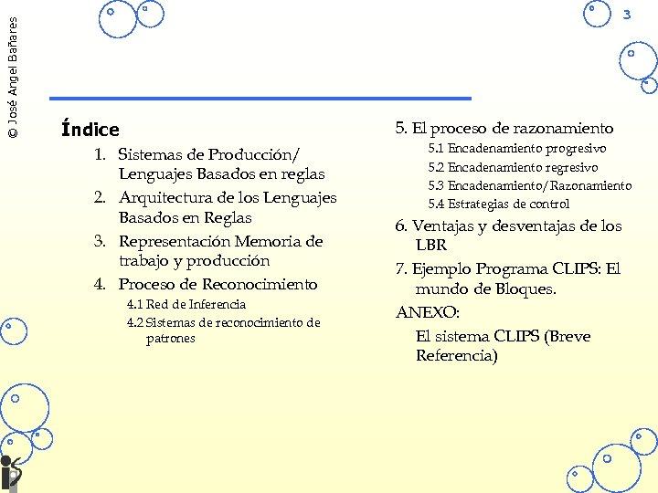 © José Angel Bañares 3 5. El proceso de razonamiento Índice 1. Sistemas de