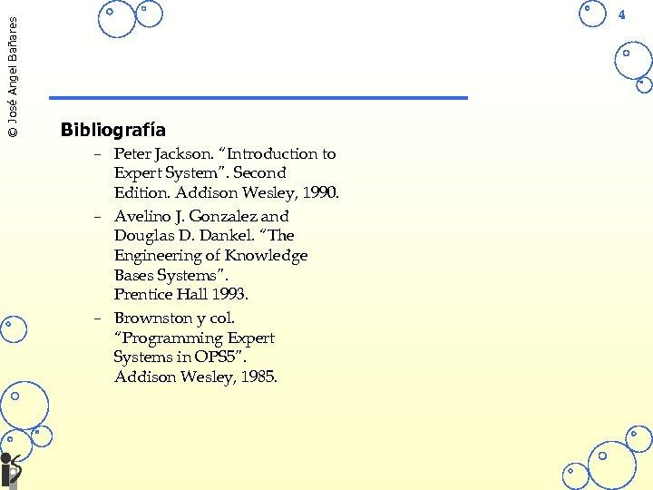 "© José Angel Bañares 4 Bibliografía – Peter Jackson. ""Introduction to Expert System"". Second"
