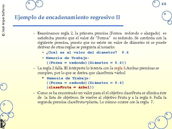 © José Angel Bañares 46 Ejemplo de encadenamiento regresivo II – Examinamos regla 2,