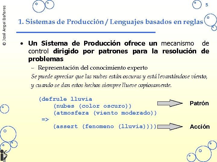 © José Angel Bañares 5 1. Sistemas de Producción / Lenguajes basados en reglas