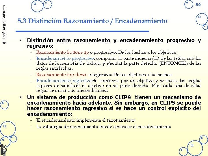 © José Angel Bañares 50 5. 3 Distinción Razonamiento / Encadenamiento • Distinción entre
