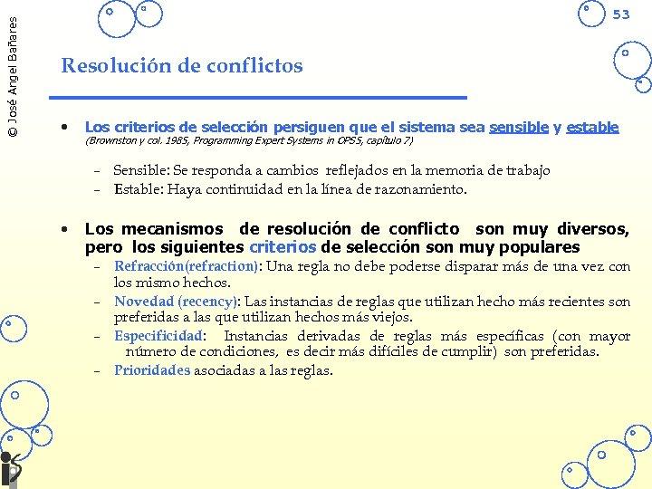© José Angel Bañares 53 Resolución de conflictos • Los criterios de selección persiguen