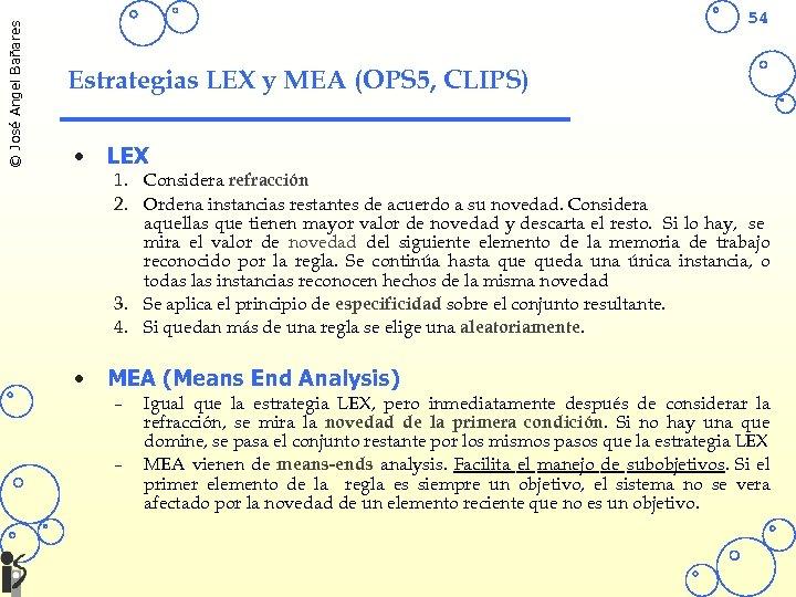 © José Angel Bañares 54 Estrategias LEX y MEA (OPS 5, CLIPS) • LEX