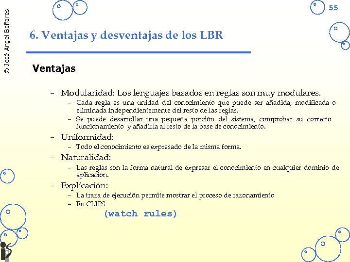 © José Angel Bañares 55 6. Ventajas y desventajas de los LBR Ventajas –