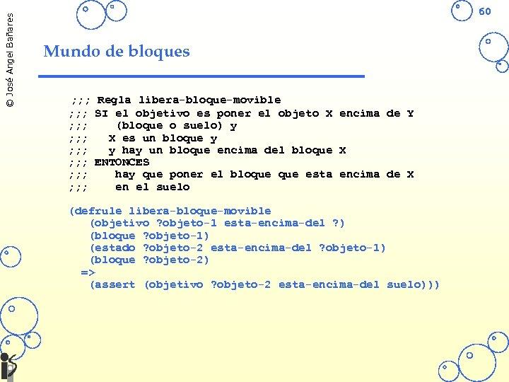 © José Angel Bañares 60 Mundo de bloques ; ; ; Regla libera-bloque-movible ;