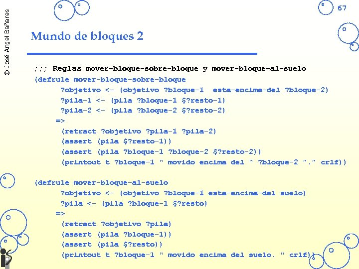 © José Angel Bañares 67 Mundo de bloques 2 ; ; ; Reglas mover-bloque-sobre-bloque