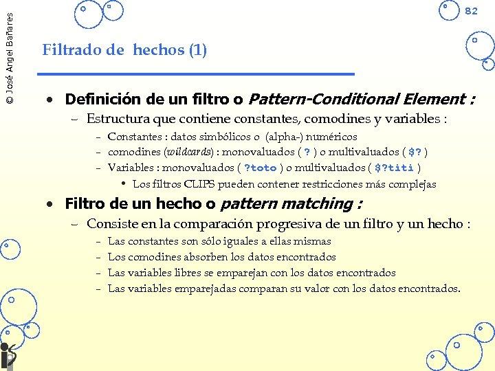 © José Angel Bañares 82 Filtrado de hechos (1) • Definición de un filtro