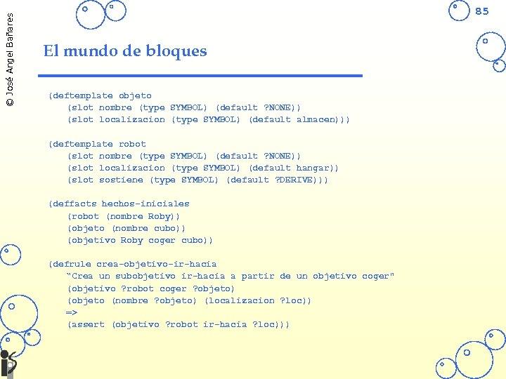 © José Angel Bañares 85 El mundo de bloques (deftemplate objeto (slot nombre (type