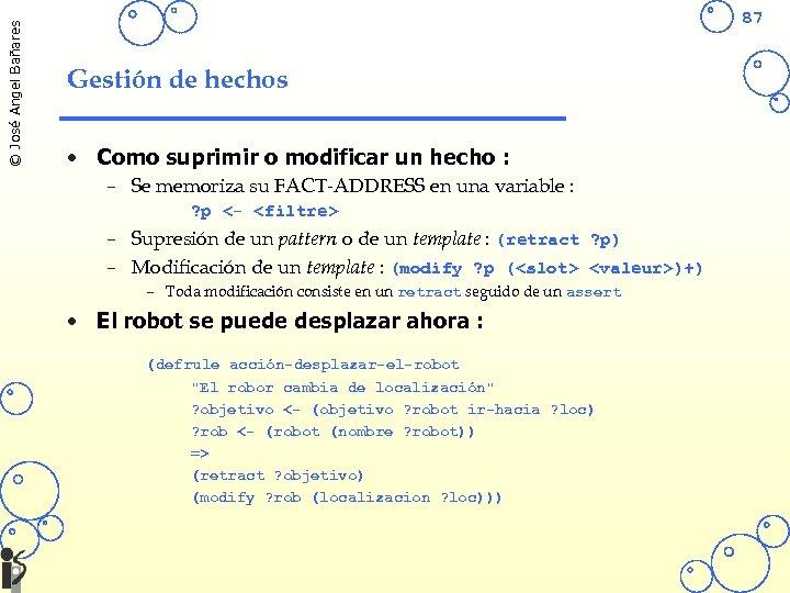 © José Angel Bañares 87 Gestión de hechos • Como suprimir o modificar un