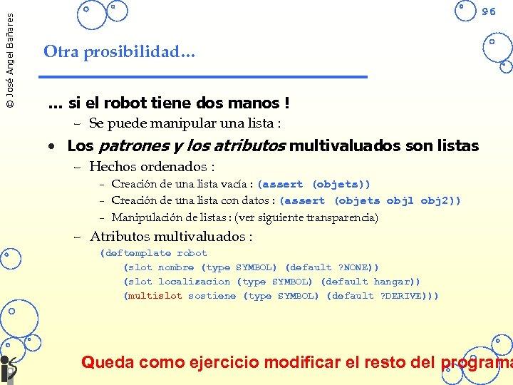 © José Angel Bañares 96 Otra prosibilidad… … si el robot tiene dos manos