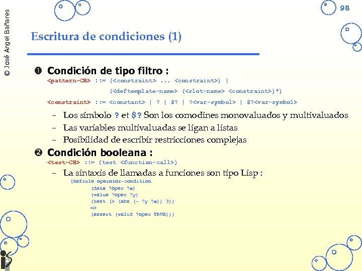 © José Angel Bañares 98 Escritura de condiciones (1) Condición de tipo filtro :
