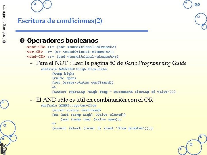 © José Angel Bañares 99 Escritura de condiciones(2) Operadores booleanos <not-CE> : : =