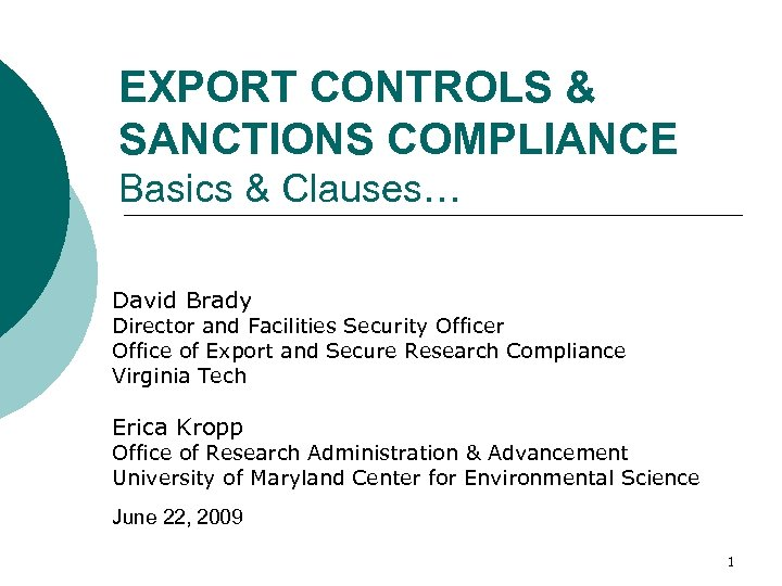 EXPORT CONTROLS & SANCTIONS COMPLIANCE Basics & Clauses… David Brady Director and Facilities Security