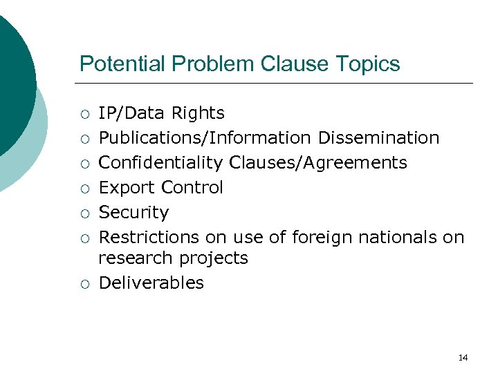 Potential Problem Clause Topics ¡ ¡ ¡ ¡ IP/Data Rights Publications/Information Dissemination Confidentiality Clauses/Agreements