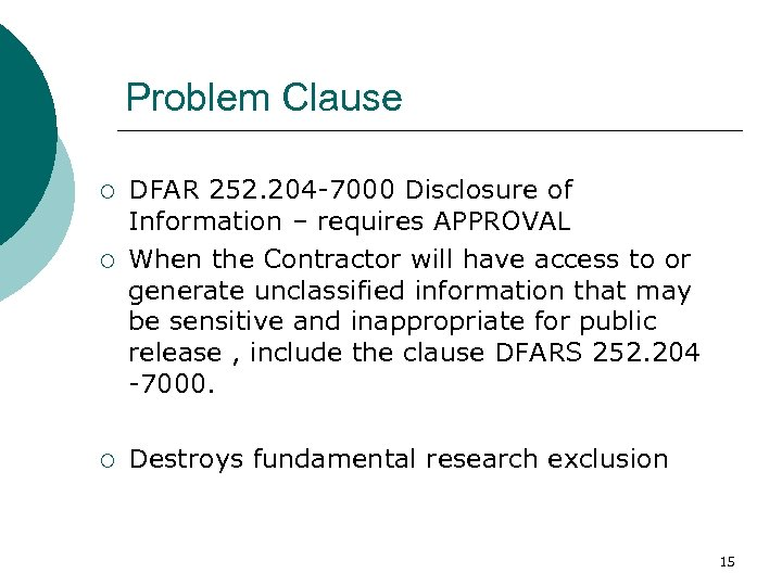 Problem Clause ¡ ¡ ¡ DFAR 252. 204 -7000 Disclosure of Information – requires