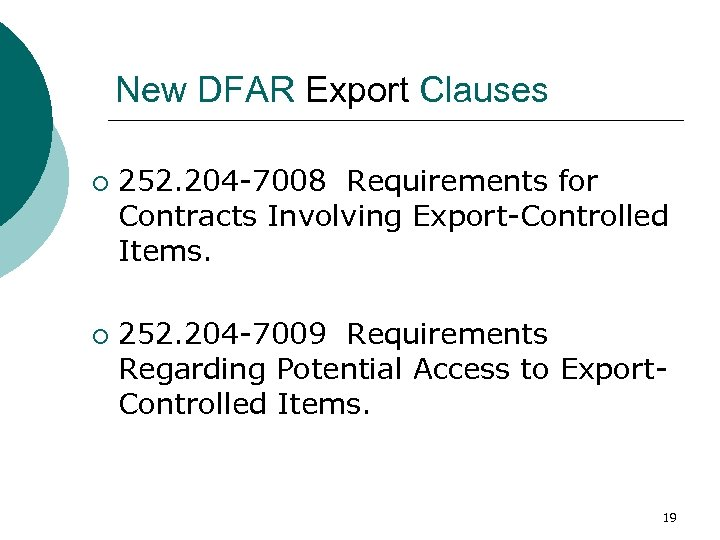 New DFAR Export Clauses ¡ ¡ 252. 204 -7008 Requirements for Contracts Involving Export-Controlled