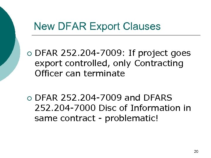 New DFAR Export Clauses ¡ ¡ DFAR 252. 204 -7009: If project goes export