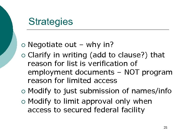 Strategies Negotiate out – why in? ¡ Clarify in writing (add to clause? )