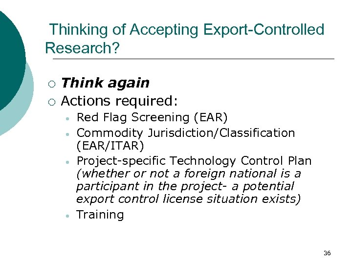 Thinking of Accepting Export-Controlled Research? ¡ ¡ Think again Actions required: • • Red
