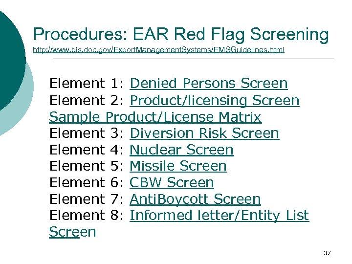 Procedures: EAR Red Flag Screening http: //www. bis. doc. gov/Export. Management. Systems/EMSGuidelines. html Element