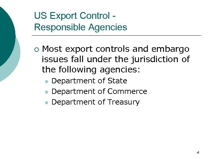 US Export Control Responsible Agencies ¡ Most export controls and embargo issues fall under