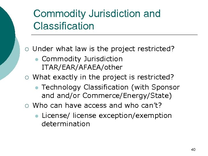 Commodity Jurisdiction and Classification ¡ ¡ ¡ Under what law is the project restricted?